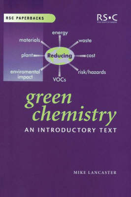 Green Chemistry: An Introductory Text - RSC Paperbacks v. 30 (Paperback)