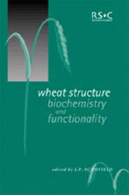 Wheat Structure, Biochemistry and Functionality - Special Publication v. 212 (Hardback)