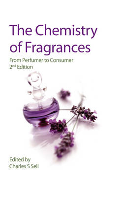 The Chemistry of Fragrances: From Perfumer to Consumer (Hardback)