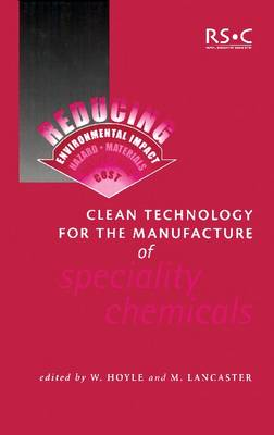 Clean Technology for the Manufacture of Speciality Chemicals - Special Publications (Hardback)