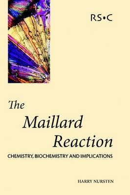 The Maillard Reaction: Chemistry, Biochemistry and Implications (Hardback)