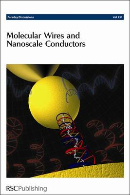 Molecular Wires and Nanoscale Conductors: Faraday Discussions No 131 - Faraday Discussions (Hardback)