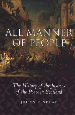 All Manner of People: The History of the Justices of the Peace in Scotland (Paperback)