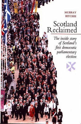 Scotland Reclaimed: The Inside Story of Scotland's First Democratic Parliamentary Election (Paperback)