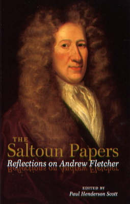 The Saltoun Papers: Reflections on Andrew Fletcher (Paperback)