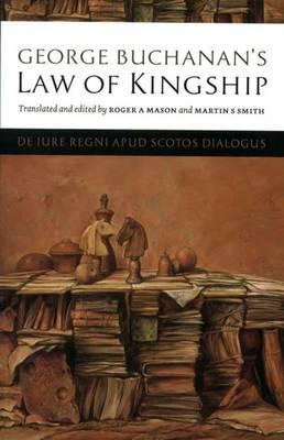 "George Buchanan's Law of Kingship: ""De Lure Regini Apud Scotos Dialogus"" (Paperback)"