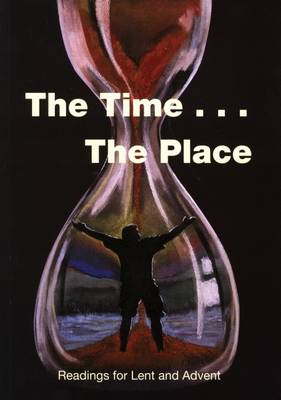 The Time ... The Place: Readings for Lent and Advent (Paperback)