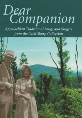 Dear Companion: Appalachian Traditional Songs and Singers from the Cecil Sharp Collection - Traditional Songs and Singers from the Cecil Sharp Collection S. (Paperback)