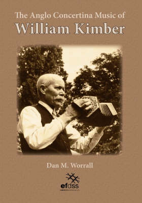 The Anglo-Concertina Music of William Kimber (Spiral bound)