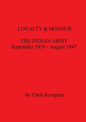 Loyalty and Honour: Divisions Pt. 1: The Indian Army, September 1939-August 1947 (Paperback)