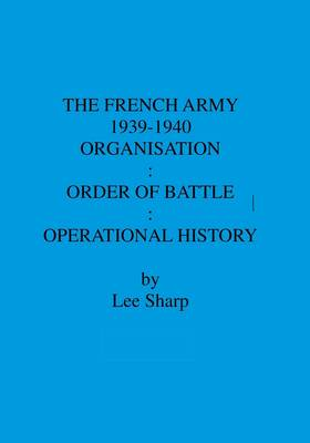 The French Army 1939-1940: Organisation, Order of Battle, Operational History v. 4 (Paperback)