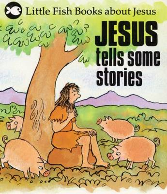 Jesus Tells Some Stories - Little Fish (Paperback)