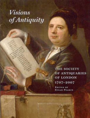 Visions of Antiquity: The Society of Antiquaries of London 1707-2007 - Archaeologia 111 (Hardback)
