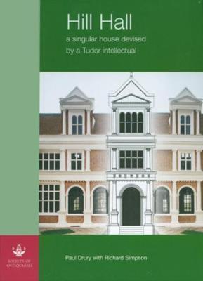 Hill Hall: A Singular House Devised by a Tudor Intellectual (Hardback)