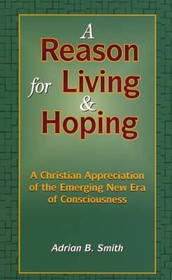 A Reason for Living and Hoping: A Christian Appreciation of the Emerging New Era (Paperback)