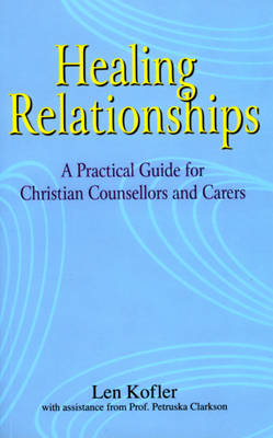 Healing Relationships: A Practical Guide for Christian Counsellors and Carers (Paperback)