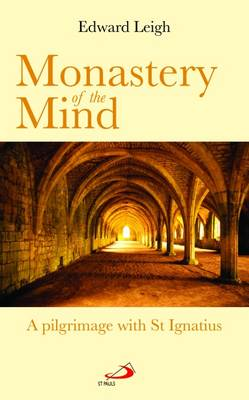 Monastery of the Mind: A Pilgrimage with St Ignatius (Paperback)