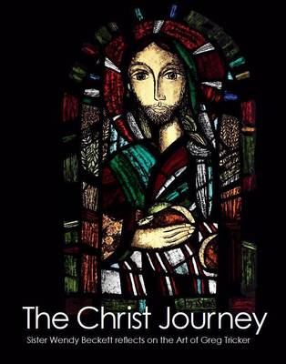 The Christ Journey: Sister Wendy Beckett Reflects on the Art of Greg Tricker (Hardback)