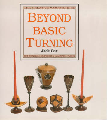 Beyond Basic Turning: Off-centre, Coopered and Laminated Work (Paperback)