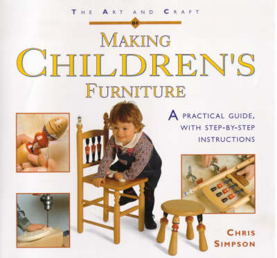 The Art and Craft of Making Children's Furniture: A Practical Guide with Step-by-step Instructions (Hardback)