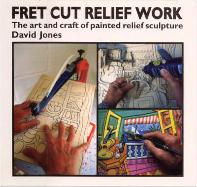 Fret Cut Relief Work: Art and Craft of Painted Relief Sculpture (Paperback)
