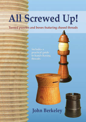 All Screwed Up!: Turned Puzzles and Boxes Featuring Chased Threads (Paperback)