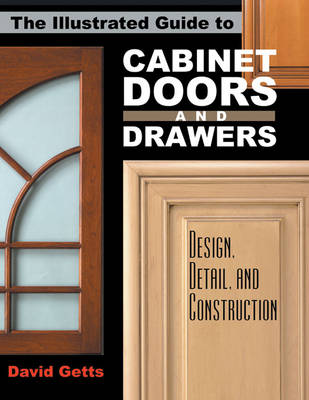 The Illustrated Guide to Cabinet Doors and Drawers: Design, Detail and Construction (Paperback)