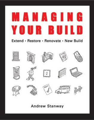 Managing Your Build: Everything You Need to Know to Run Your New Home Build or to Renovate, Extend, Restore or Convert (Paperback)