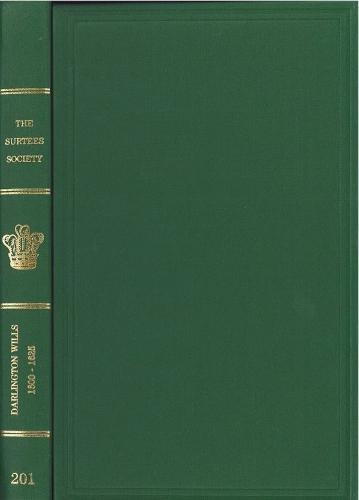 Darlington Wills and Inventories, 1600-1625 - Publications of the Surtees Society v. 201 (Hardback)