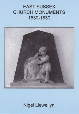 East Sussex Church Monuments 1530-1830 - Sussex Record Society Vol. 93 (Hardback)