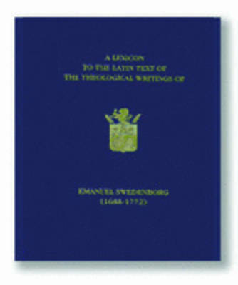 A Lexicon to the Latin Text of the Theological Writings of Emanuel Swedenborg (1688-1772) (Hardback)