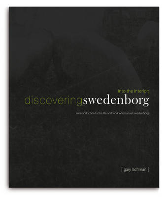 Into the Interior: Discovering Swedenborg: An Introduction to the Life and Work of Emanuel Swedenborg (Hardback)