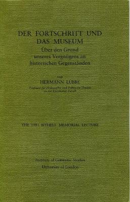 Fortschritt und das Museum: Uber den Grund Unseres Vergnugens an Historischen Gegenstanden - Bithell Memorial Lectures (Paperback)