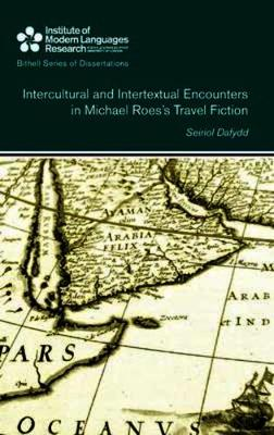 Intercultural and Intertextual Encounters in Michael Roes's Travel Fiction - Bithell Series of Dissertations 42 (Hardback)