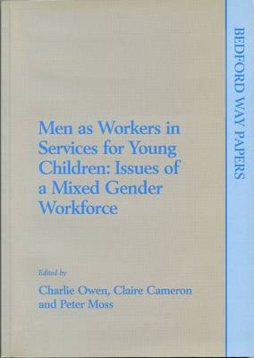 Men as Workers in Services for Young Children: Issues of a Mixed Gender Workforce - Proceedings of a Seminar Held at Henley-on-Thames, 29-31 May 1997 - Bedford Way Papers (Paperback)
