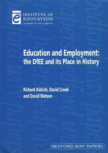 Education and Employment: The DfEE and its place in history - Bedford Way Papers 11 (Paperback)