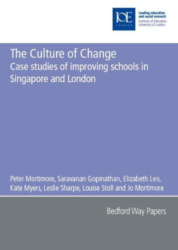 The Culture of Change: Case studies of improving schools in Singapore and London - Bedford Way Papers 10 (Paperback)