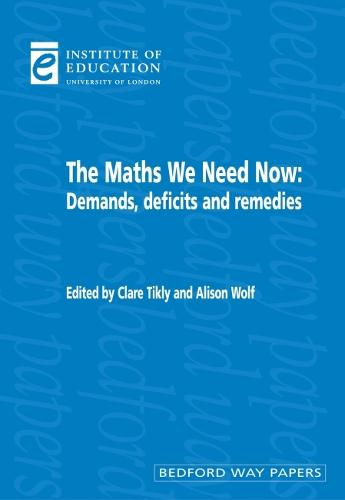 The Maths We Need Now: Demands, deficits and remedies - Bedford Way Papers 12 (Paperback)