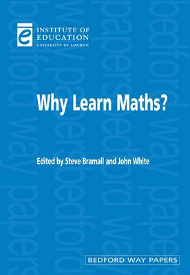 Why Learn Maths? - Bedford Way Papers No 13 (Paperback)