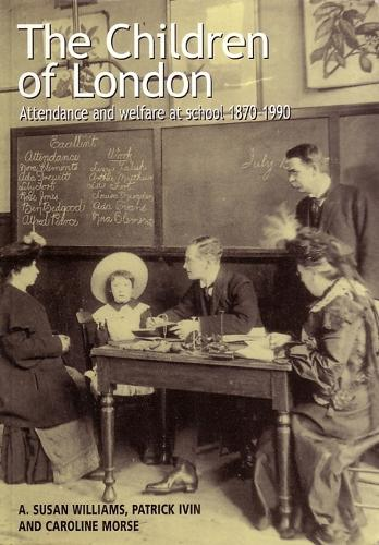 The Children of London: Attendance and welfare at school 1870-1990 - Bedford Way Papers 15 (Paperback)