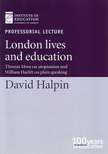 London lives and education: Thomas More on Utopianism and William Hazlitt on plain speaking - Inaugural Professorial Lectures (Paperback)