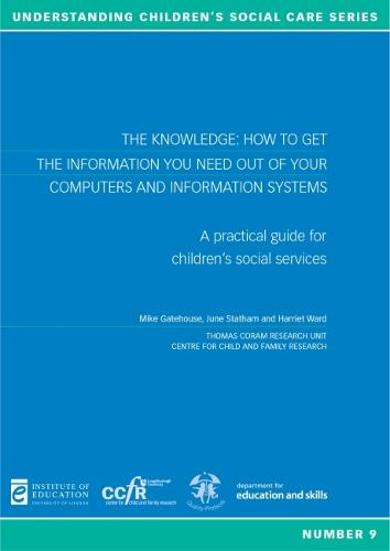 The Knowledge: How to get the information you need out of computers and information systems: A practical guide for children's social services - Understanding Children's Social Care 9 (Paperback)