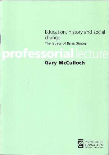 Education, history and social change: The legacy of Brian Simon - Inaugural Professorial Lectures (Paperback)