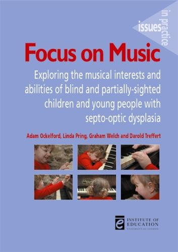 Focus on Music: Exploring the musical interests and abilities of blind and partially-sighted children and young people with septo-optic dysplasia - Issues in Practice (Paperback)