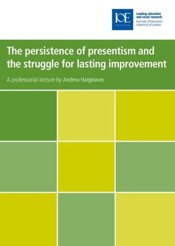 The persistence of presentism and the struggle to secure lasting educational improvement - Inaugural Professorial Lectures (Paperback)