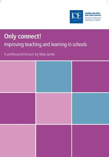 Only connect!: Improving teaching and learning in schools - Inaugural Professorial Lectures (Paperback)
