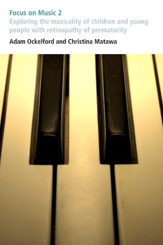 Focus on Music 2: Exploring the musicality of children and young people with retinopathy of prematurity - Issues in Practice (Paperback)