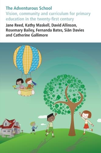 The Adventurous School: Vision, community and curriculum for primary education in the twenty-first century (Paperback)