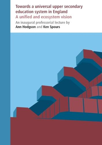 Towards a universal upper secondary education system in England: A unified and ecosystem vision - Inaugural Professorial Lectures (Paperback)