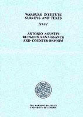 Antonio Augustin: Between Renaissance and Counter-Reform - Warburg Institute Surveys & Texts (Paperback)